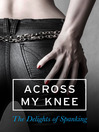 Across my Knee (eBook): The Delights of Spanking